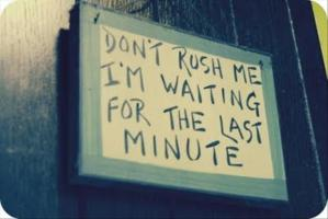 funny-house-signs-dont-rush-me-Im-waiting-for-the-last-minute